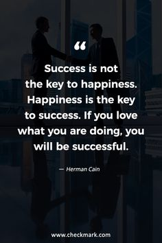 Quotes on Goals and Motivation for Success - Success is not the key to happiness. Happiness is the key to success. If you love what you are doin - Quotable Quotes, Wisdom Quotes, Quotes To Live By, The Words, Goal Quotes, Success Quotes, Motivation Quotes, Inspiring Quotes About Life, Inspirational Quotes