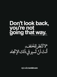 Don't Look back , you're not going that way Ali Quotes, Quran Quotes, Mood Quotes, Wisdom Quotes, True Quotes, Positive Quotes, Motivational Quotes, Arabic English Quotes, English Words