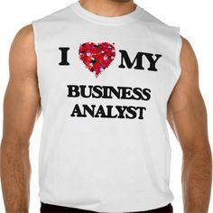 I love my Business Analyst Sleeveless T Shirt, Hoodie Sweatshirt
