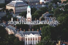 Bucket list: Attend Harvard UniversitySubmit a wish here