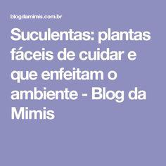 Suculentas: plantas fáceis de cuidar e que enfeitam o ambiente - Blog da Mimis