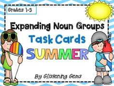 Expanding Noun Groups Task Cards - Summer Theme - Here are 24 printable literacy center task cards with a summer theme. Students are to read each task card and identify the expanding noun groups. They can write each sentence in their writing books and underline the noun groups or say the noun groups.