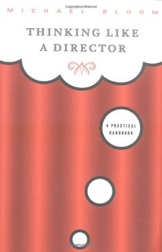 Thinking Like a Director: A Practical Handbook by Michael Bloom.