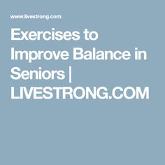 Exercises to Improve Balance in Seniors   LIVESTRONG.COM