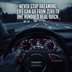 never stop dreaming life can go from zero to 100 real quick success motivation inspiration millionaire secret quotes attitude strategy Super Quotes, Great Quotes, Quotes To Live By, Me Quotes, Motivational Quotes, Funny Quotes, Inspirational Quotes, Daily Quotes, Audi Quotes