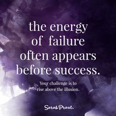 Remember: The energy of failure often appears before success.