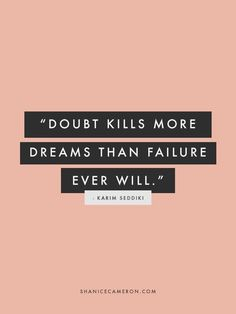 Motivational Monday! Doubt kills more dreams, than failure ever will. Don't allow anything to hold you back!