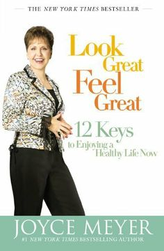 Look Great, Feel Great: 12 Keys to Enjoying a Healthy Life Now by Joyce Meyer, http://www.amazon.com/dp/B004JU1SRG/ref=cm_sw_r_pi_dp_FKm0pb09W4KAG