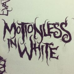 Band logo: Motionless in white Permanent marker on canvas  Hand drawn