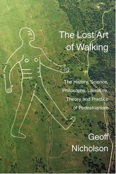 'The Lost Art of Walking' by Geoff Nicholson delves into the everyday act of walking through Geoff's personal memories and stories of his walking life.
