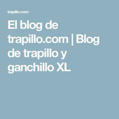 El blog de trapillo.com   Blog de trapillo y ganchillo XL