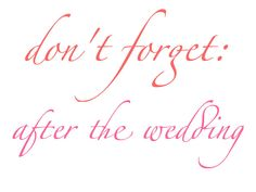 Such necessary information! Don't Forget: After the Wedding