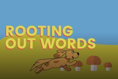 Help Remainder the Dog gather mushrooms by uncovering the roots of words.