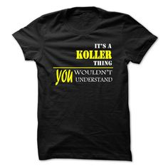 (Deal Tshirt 1hour) ITS A KOLLER THING YOU WOULDNT UNDERSTAND  Free Shirt design  KOLLER are you tired of having to explain yourself? With this T-Shirt you no longer have to do. There are things that only YOU can understand. This also makes a perfect gift. Grab yours TODAY!  Tshirt Guys Lady Hodie  SHARE and Get Discount Today Order now before we SELL OUT Today  Camping 2015 special tshirts a koller thing you wouldnt understand its a