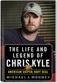 The Life and Legend of Chris Kyle: American Sniper, Navy Seal by Michael J Mooney