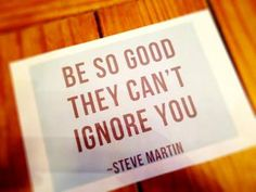 The best career advice from Steve Martin - Be so good they can't ignore you.