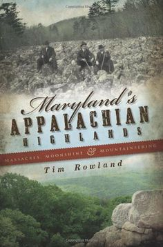 Maryland's Appalachian Highlands: Massacres, Moonshine & Mountaineering by Tim Rowland. Save 22 Off!. $15.59. Publisher: The History Press; First Edition edition (May 26, 2009). Author: Tim Rowland. Publication: May 26, 2009