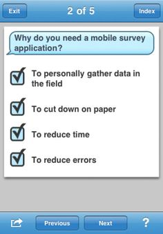 SurveyDeck only survey app that syncs with a FREE survey creation and analysis application.   uses SurveyGizmo's survey creator and powerful analysis functionality. free or subscription account with SurveyGizmo,   SurveyDeck is an easy to use substitute for paper-based surveys, questionnaires, checklists, forms and polls. The convenience of creating your surveys online, filling them in while away from the office and analysing the results using powerful, computer based tools
