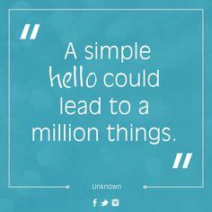 """#MondayMotivation #quotes #wordstoliveby """"A simple hello could lead to a million things."""" - Unknown"""