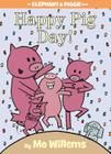 Happy Pig Day by Mo Willems - we love Elephant and Piggie!