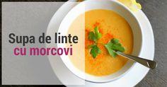 Supa de linte si morcovi: reteta rapida, sanatoasa si cu putine calorii!