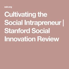 Cultivating the Social Intrapreneur | Stanford Social Innovation Review