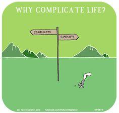 http://lastlemon.com/harolds-planet/hp5674/ WHY COMPLICATE LIFE?
