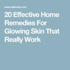 20 Effective Home Remedies For Glowing Skin That Really Work