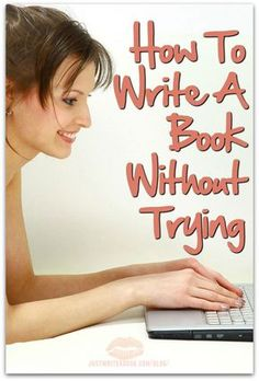 How To Write A Book Without Trying http://www.justwriteabook.com/blog/write-a-book/write-book-without-trying/
