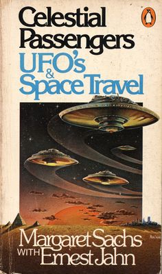 Celestial Passengers: UFO's & Space Travel by Margaret Sachs with Ernest Jahn. Penguin 1977. Cover artist Ronald Walotsky | Flickr - Photo S...