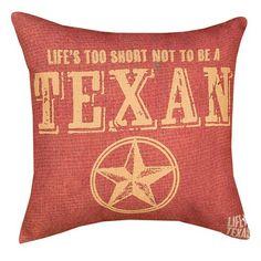 ''Life's Too Short'' Texas Throw Pillow
