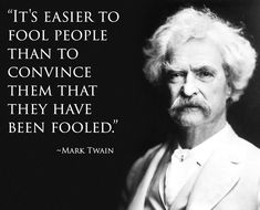 It's easier to fool people than to convince them they have been fooled