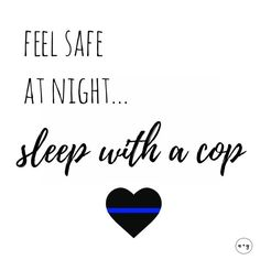 Feel safe at night, sleep with a cop 💙 Police Girlfriend, Police Wife Life, Cop Party, Leo Wife, Forever Yours, Thin Blue Lines, Police Officer, Sleep, Thoughts