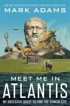 Meet Me in Atlantis: My Obsessive Quest to Find the Sunken City, by Mark Adams; MARCH