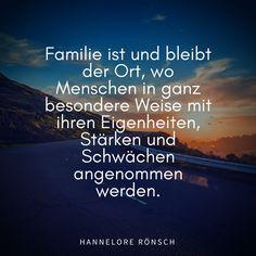 Familie ist und bleibt der Ort, wo Menschen in ganz besondere Weise mit ihren Eigenheiten, Stärken und Schwächen angenommen werden. Hannelore Rönsch