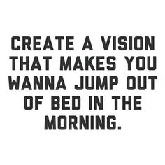 This is a quote that I think we should all do. Because living without a vision is like living aimlessly,your vision defines you,it defines your life.