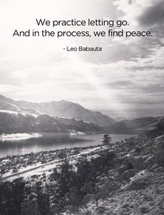 """Letting Go of Frustrations & Stress - """"We practice letting go. And in the process, we find peace"""". - Leo Babauta"""