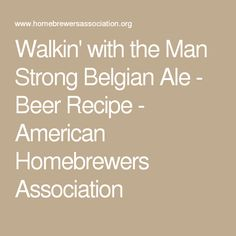 Walkin' with the Man Strong Belgian Ale - Beer Recipe - American Homebrewers Association