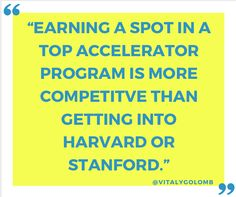 """""""Earning a spot in a top accelerator program is more competitive than getting into Harvard or Stanford"""". - @Vitaly Golomb // #startups #quotes"""