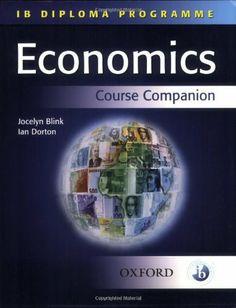 IB Economics Course Companion: International Baccalaureate Diploma Programme by Ian Dorton. $37.16. Publisher: Oxford University Press, USA (August 20, 2007). Author: Jocelyn Blink. Publication: August 20, 2007