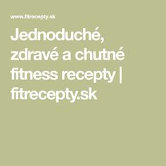 Jednoduché, zdravé a chutné fitness recepty | fitrecepty.sk Chia Puding, Cottage Cheese, Tofu, Cheesecake, Gluten Free, Lunch, Snacks, Bar, Dinner
