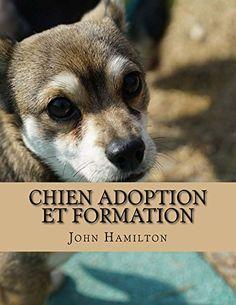 CHIEN ADOPTION ET FORMATION: Un cours de formation sur la façon BRANDNEW pour élever un chien parfait créé par experts chien pour amoureux des chiens (French Edition) 20 + Bonus gratuit livres inclus ! L'importance de choisir la bonne race de chien ne peut pas Read  more http://dogpoundspot.com/chien-adoption-et-formation-un-cours-de-formation-sur-la-faa7on-brandnew-pour-a9lever-un-chien-parfait-cra9a9-par-experts-chien-pour-amoureux-des-chiens-french-edition/  Visit http