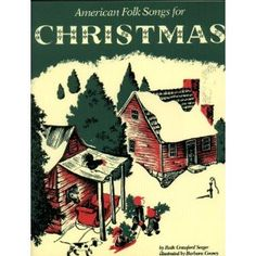 American Folk Songs for Christmas, written by Ruth Crawford Seeger, illustrated by Barbara Cooney
