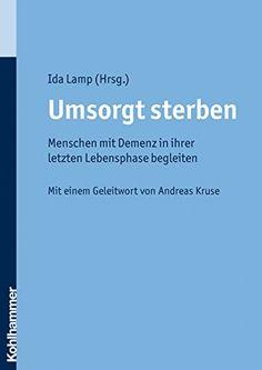 Umsorgt sterben: Menschen mit Demenz in ihrer letzten Lebensphase begleiten - http://kostenlose-ebooks.1pic4u.com/2014/12/11/umsorgt-sterben-menschen-mit-demenz-in-ihrer-letzten-lebensphase-begleiten/