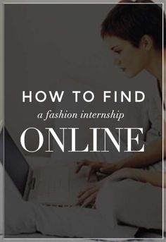 How To Find a Fashion Internship Online—everything you need to know