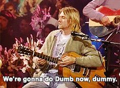 """we're gonna do dumb now, dummy.""-Kurt. Did I mention that he's my dream boyfriend?cx"