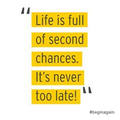Life is full of second chances. #beginagain