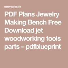 PDF Plans Jewelry Making Bench Free Download jet woodworking tools parts – pdfblueprint
