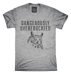 Owl Dangerously Overeducated T-Shirts, Hoodies, Tank Tops