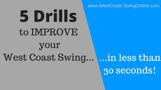 Looking to improve your West Coast Swing quickly?  Don't miss these 5 simple drills to improve 30 seconds!  #westcoastswing #WCS #Improveyourdancing